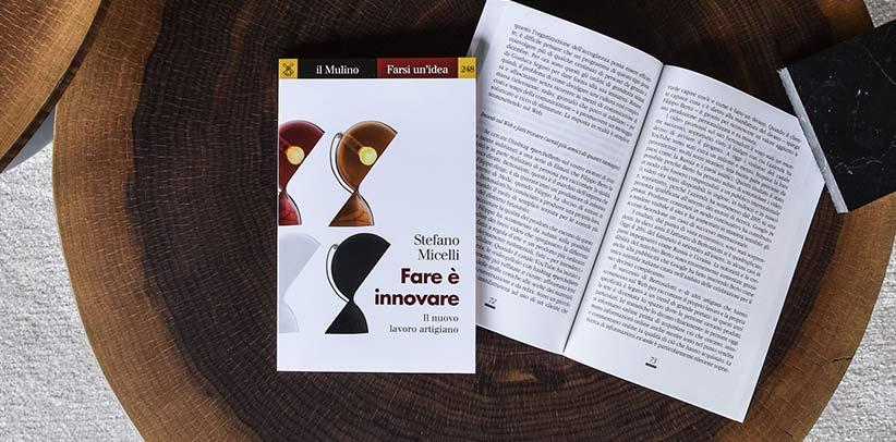 Fare è innovare saggio di Stefano Micelli sulla manifattura made in Italy